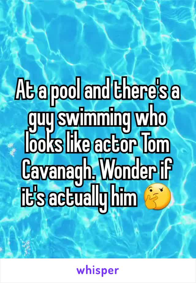 At a pool and there's a guy swimming who looks like actor Tom Cavanagh. Wonder if it's actually him 🤔