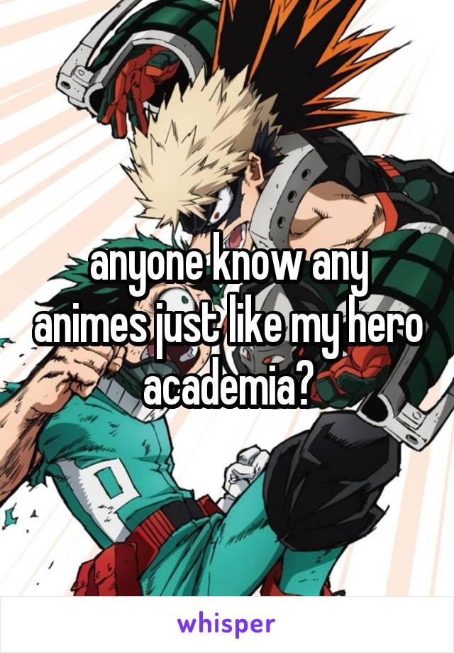 anyone know any animes just like my hero academia?