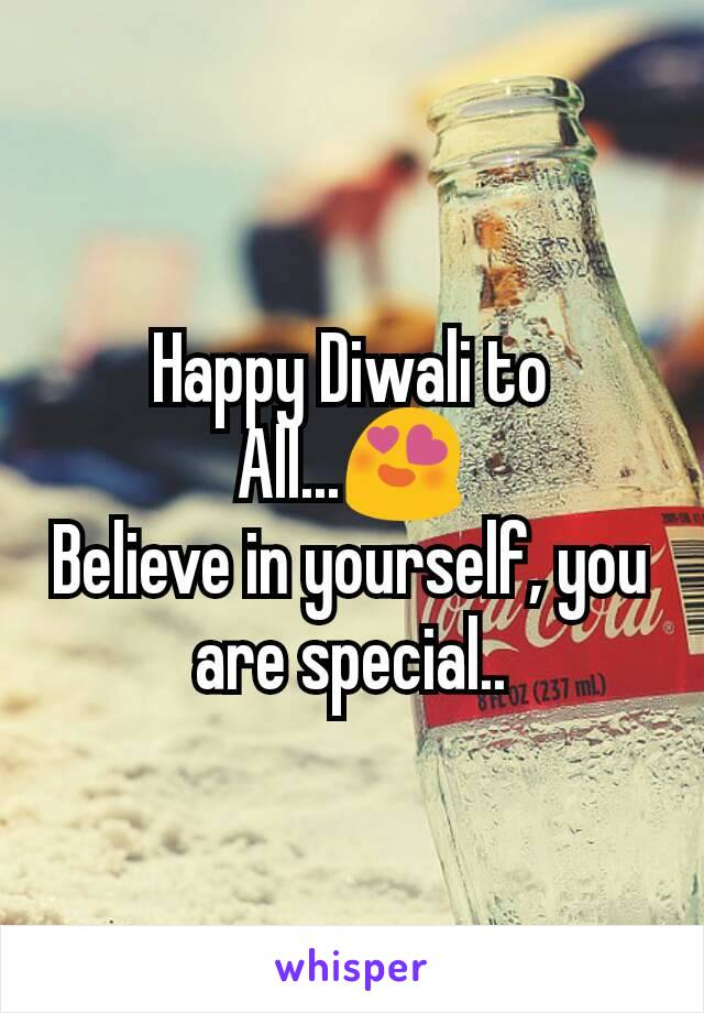 Happy Diwali to All...😍 Believe in yourself, you are special..