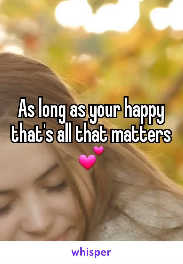 As long as your happy that's all that matters 💕