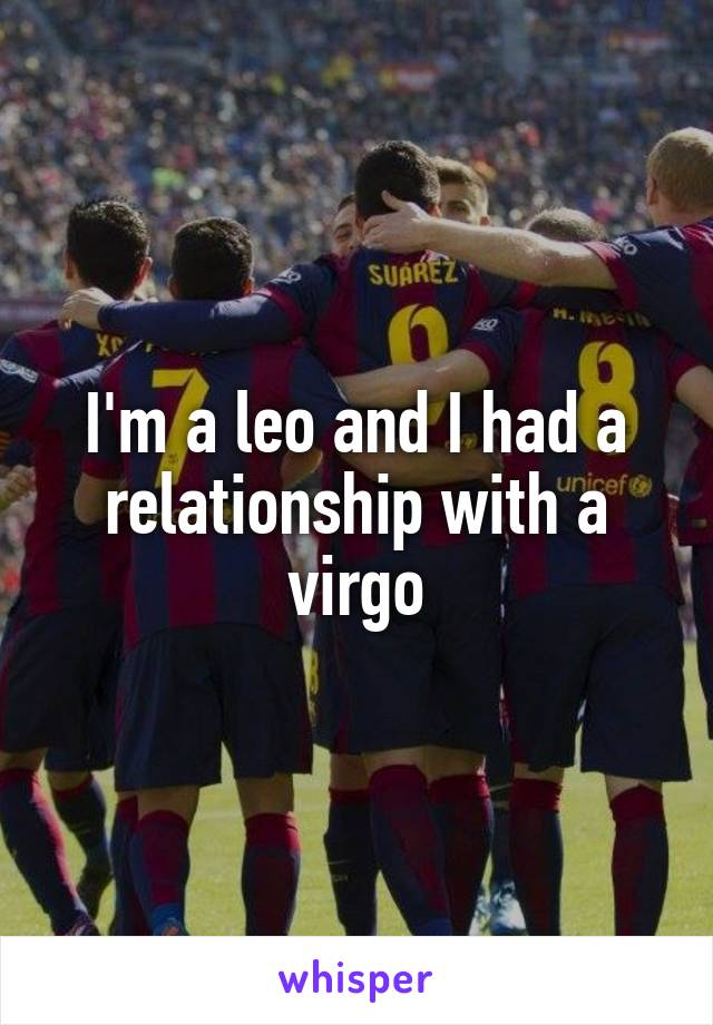 I'm a leo and I had a relationship with a virgo