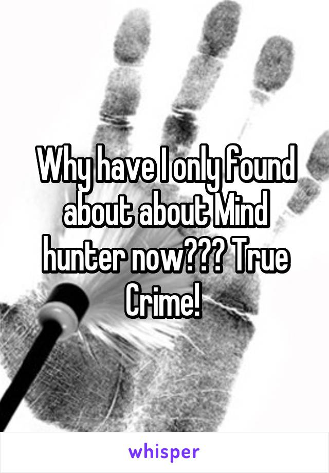 Why have I only found about about Mind hunter now??? True Crime!