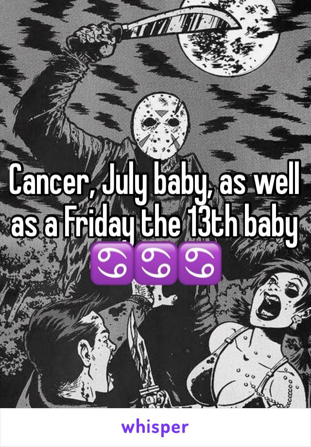 Cancer, July baby, as well as a Friday the 13th baby ♋️♋️♋️