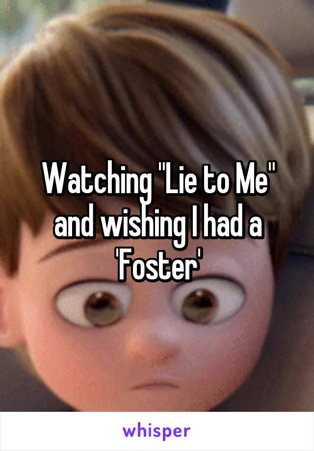 """Watching """"Lie to Me"""" and wishing I had a 'Foster'"""