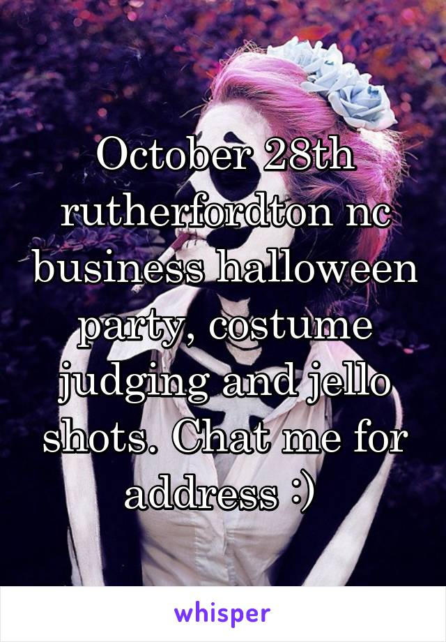 October 28th rutherfordton nc business halloween party, costume judging and jello shots. Chat me for address :)