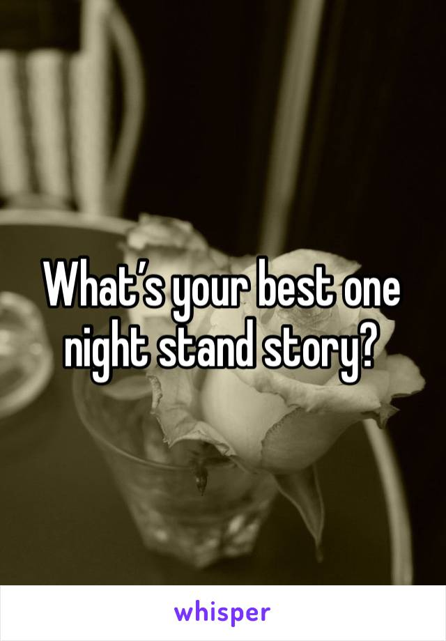 What's your best one night stand story?