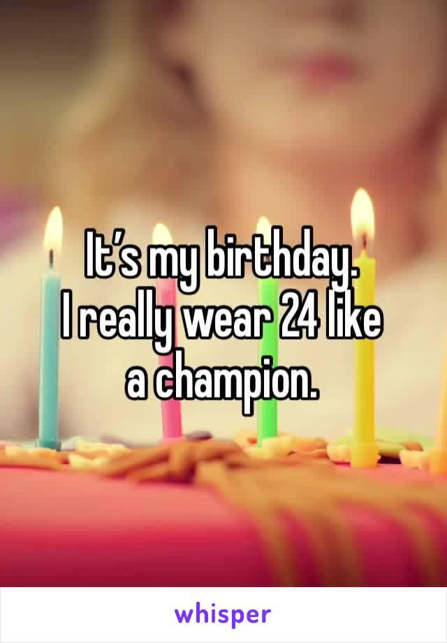 It's my birthday. I really wear 24 like a champion.