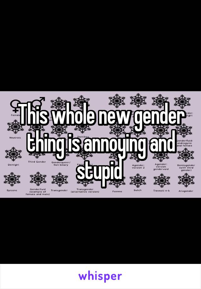 This whole new gender thing is annoying and stupid