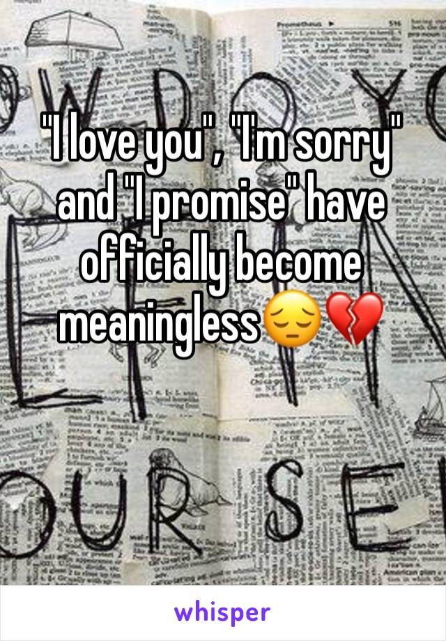 """I love you"", ""I'm sorry"" and ""I promise"" have officially become meaningless😔💔"