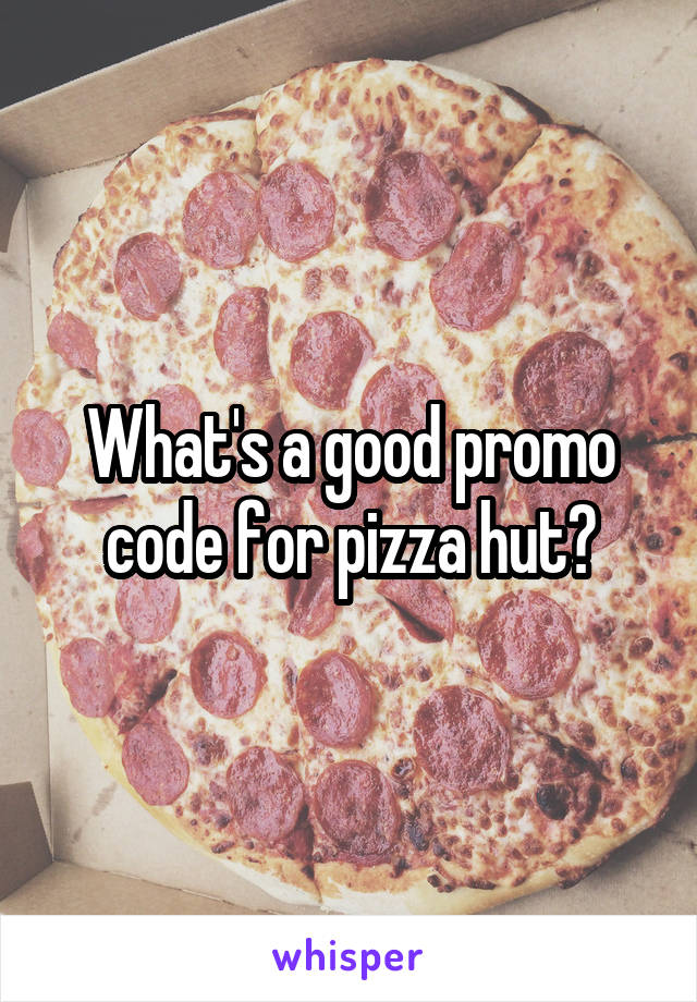 What's a good promo code for pizza hut?