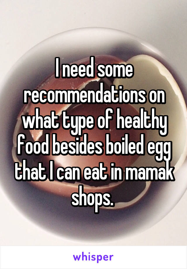 I need some recommendations on what type of healthy food besides boiled egg that I can eat in mamak shops.