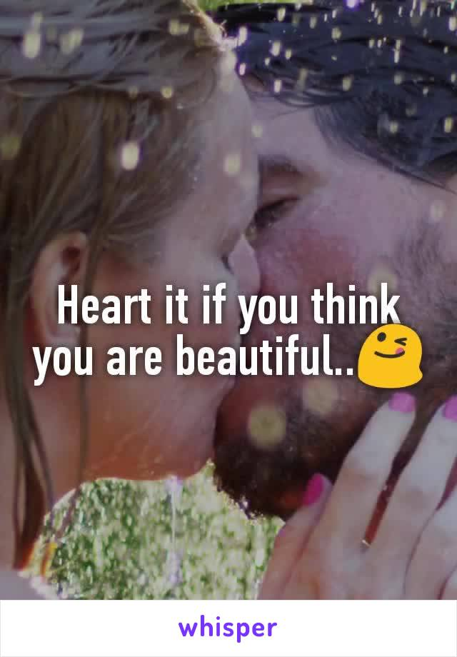 Heart it if you think you are beautiful..😋