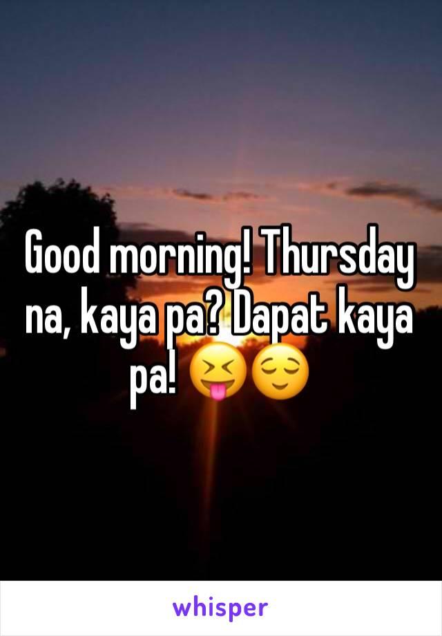 Good morning! Thursday na, kaya pa? Dapat kaya pa! 😝😌