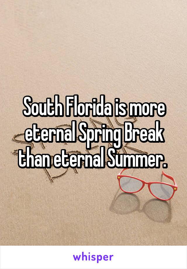 South Florida is more eternal Spring Break than eternal Summer.