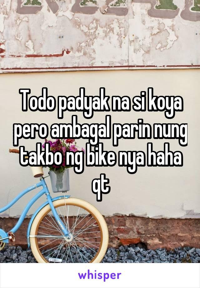 Todo padyak na si koya pero ambagal parin nung takbo ng bike nya haha qt