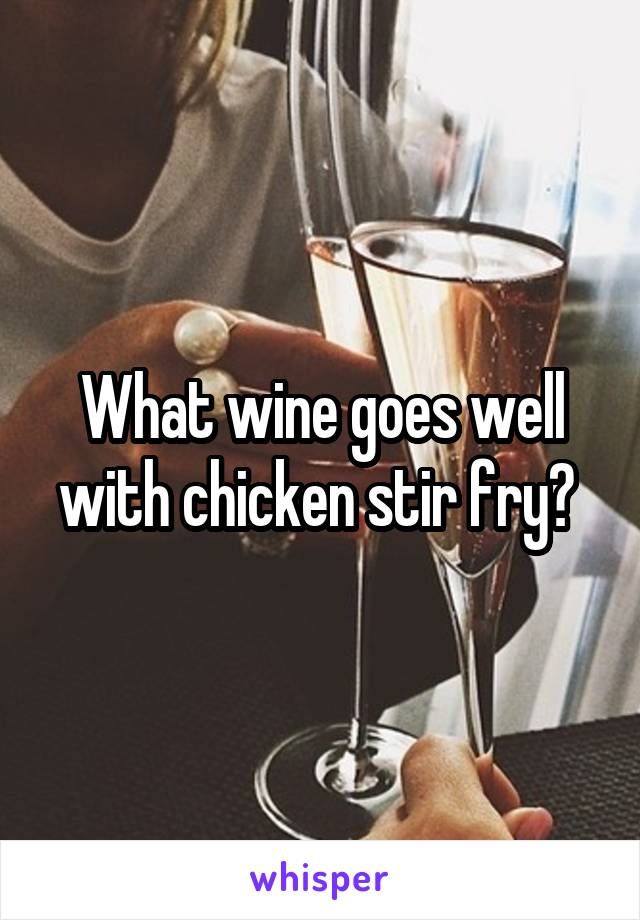 What wine goes well with chicken stir fry?