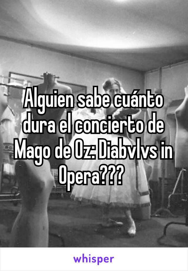 Alguien sabe cuánto dura el concierto de Mago de Oz: Diabvlvs in Opera???