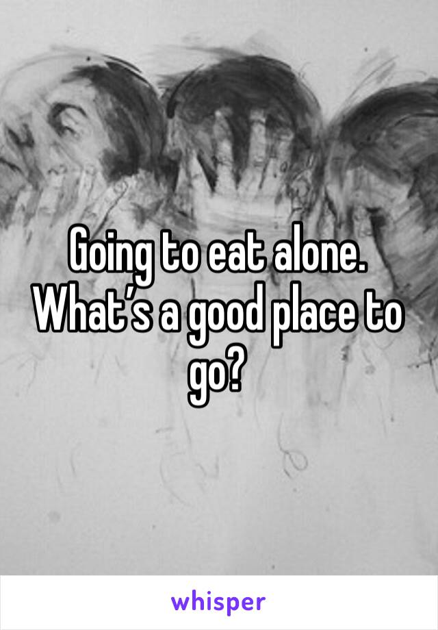 Going to eat alone. What's a good place to go?