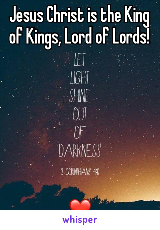 Jesus Christ is the King of Kings, Lord of Lords!        ❤️