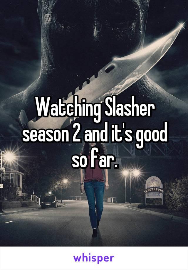 Watching Slasher season 2 and it's good so far.