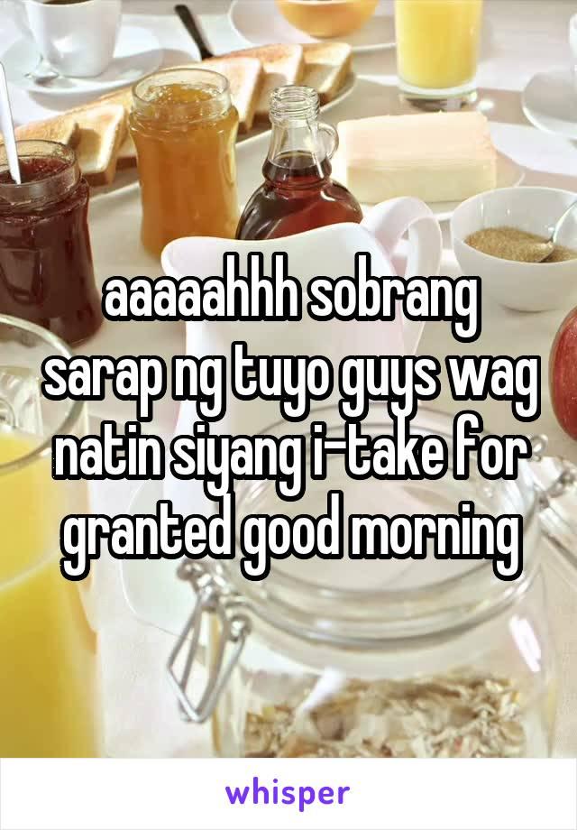 aaaaahhh sobrang sarap ng tuyo guys wag natin siyang i-take for granted good morning