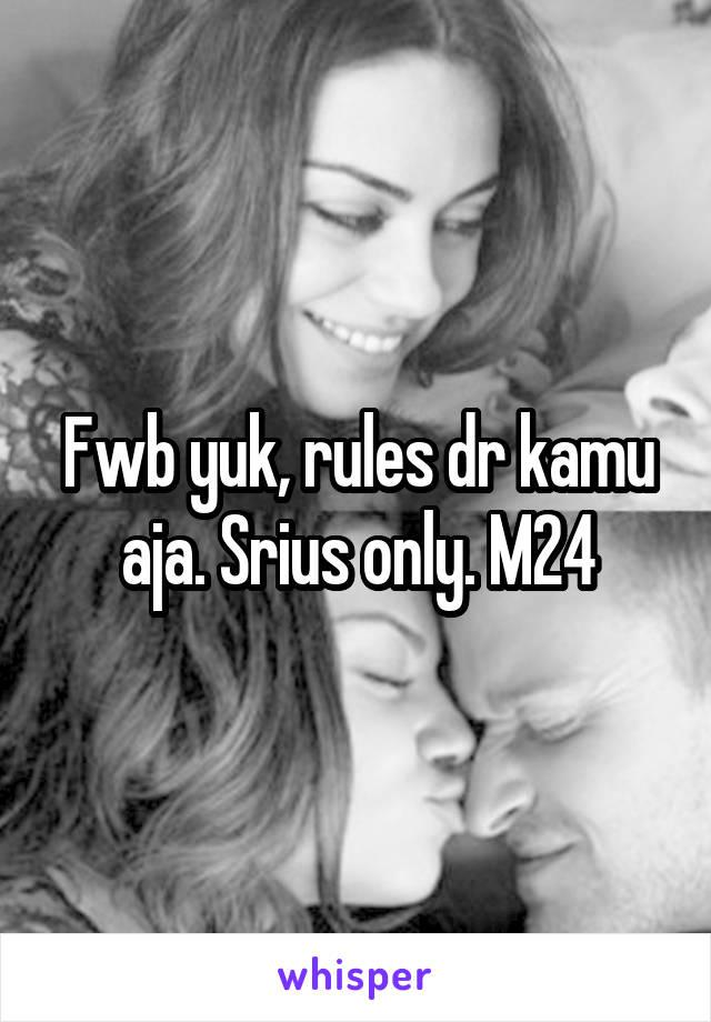 Fwb yuk, rules dr kamu aja. Srius only. M24