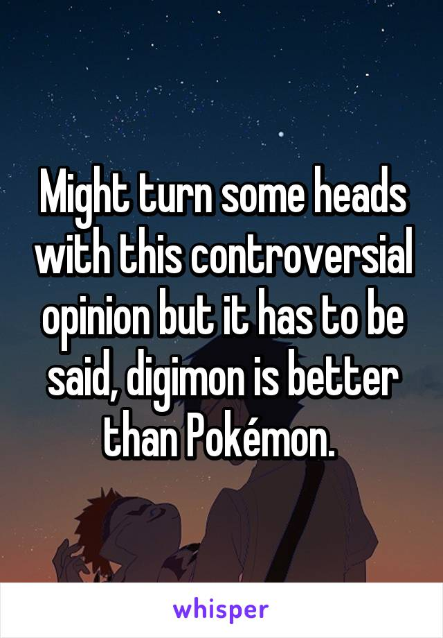 Might turn some heads with this controversial opinion but it has to be said, digimon is better than Pokémon.