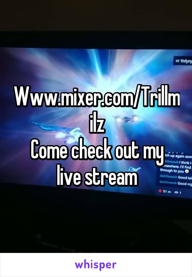 Www.mixer.com/Trillmilz Come check out my live stream