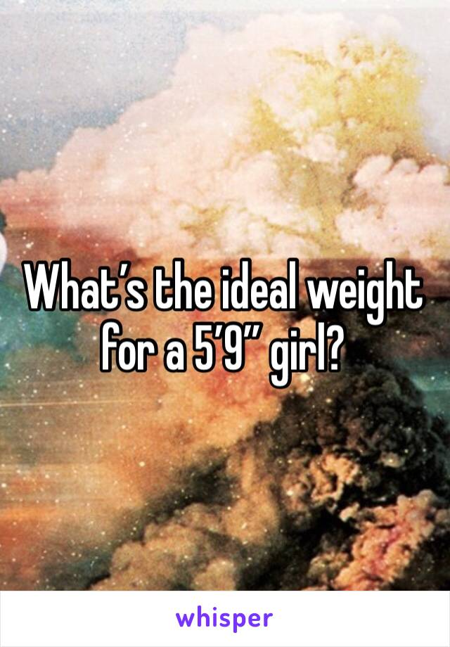 "What's the ideal weight for a 5'9"" girl?"
