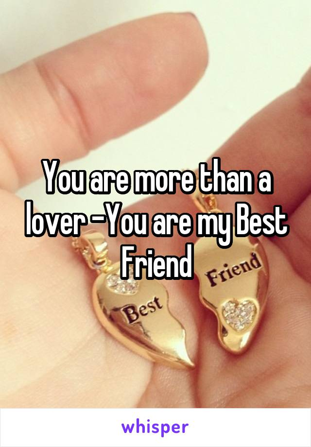 You are more than a lover -You are my Best Friend