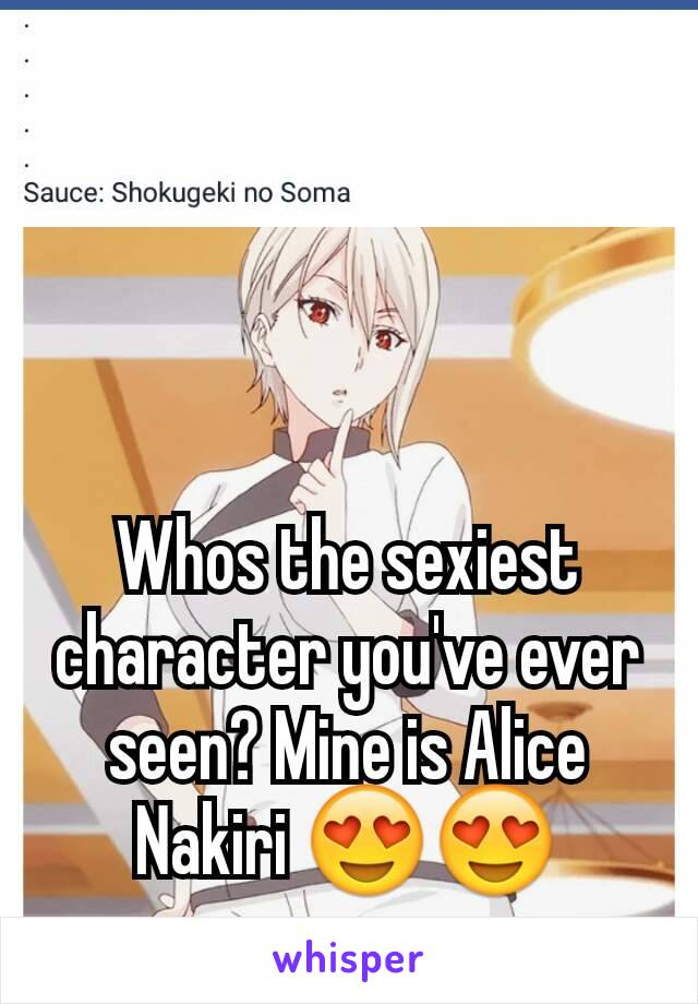 Whos the sexiest character you've ever seen? Mine is Alice Nakiri 😍😍