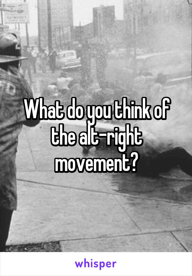 What do you think of the alt-right movement?