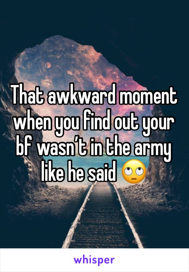 That awkward moment when you find out your bf wasn't in the army like he said 🙄