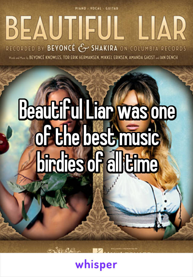 Beautiful Liar was one of the best music birdies of all time