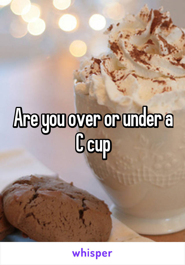 Are you over or under a C cup