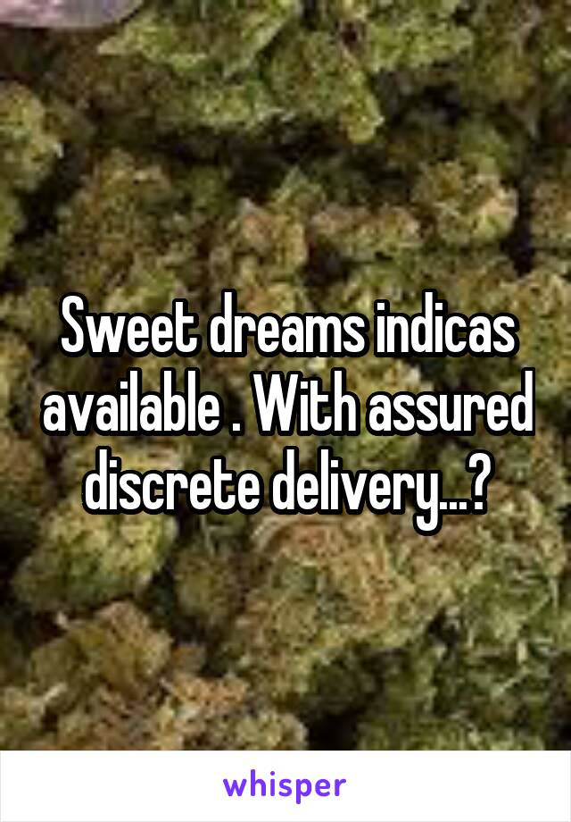 Sweet dreams indicas available . With assured discrete delivery...?