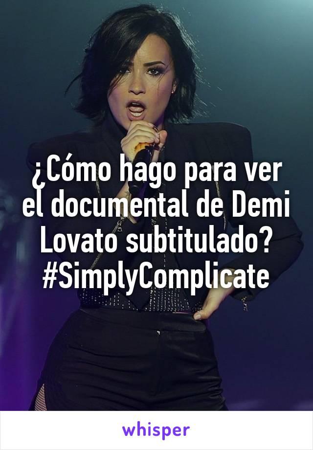 ¿Cómo hago para ver el documental de Demi Lovato subtitulado? #SimplyComplicate