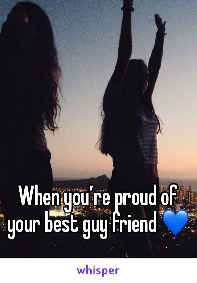 When you're proud of your best guy friend 💙