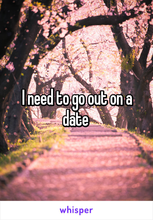 I need to go out on a date