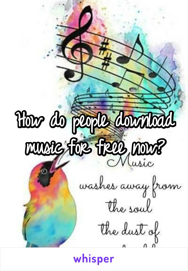 How do people download music for free now?