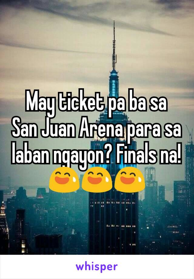 May ticket pa ba sa San Juan Arena para sa laban ngayon? Finals na! 😅😅😅
