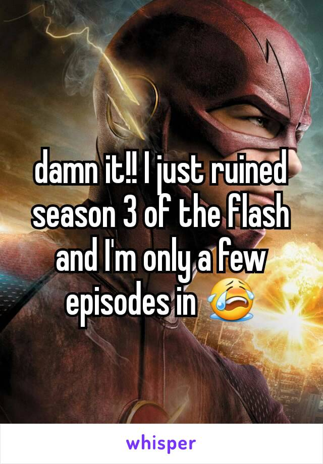 damn it!! I just ruined season 3 of the flash and I'm only a few episodes in 😭