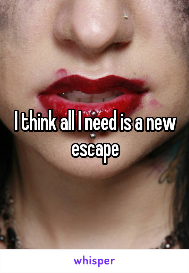 I think all I need is a new escape