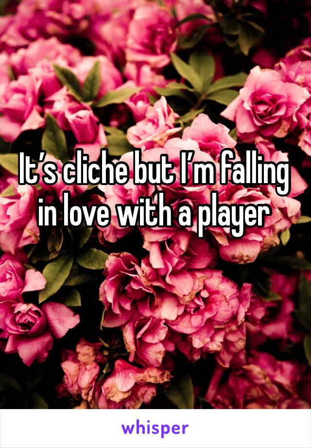 It's cliche but I'm falling in love with a player
