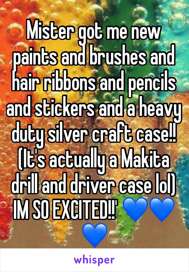 Mister got me new paints and brushes and hair ribbons and pencils and stickers and a heavy duty silver craft case!! (It's actually a Makita drill and driver case lol) IM SO EXCITED!!' 💙💙💙