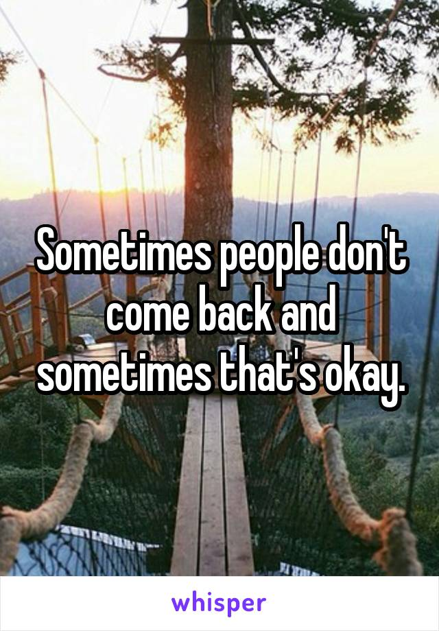Sometimes people don't come back and sometimes that's okay.