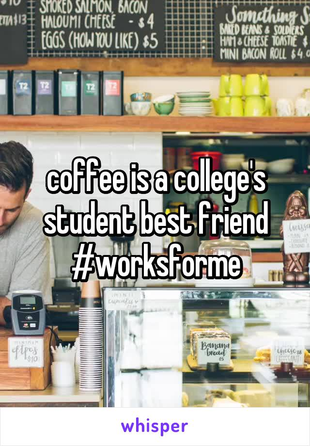 coffee is a college's student best friend #worksforme