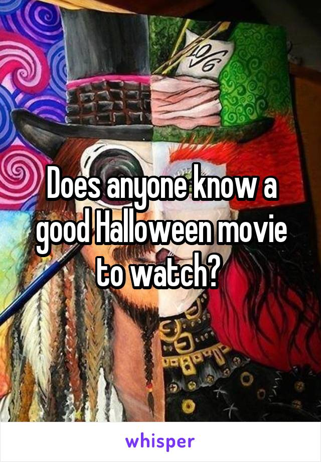 Does anyone know a good Halloween movie to watch?