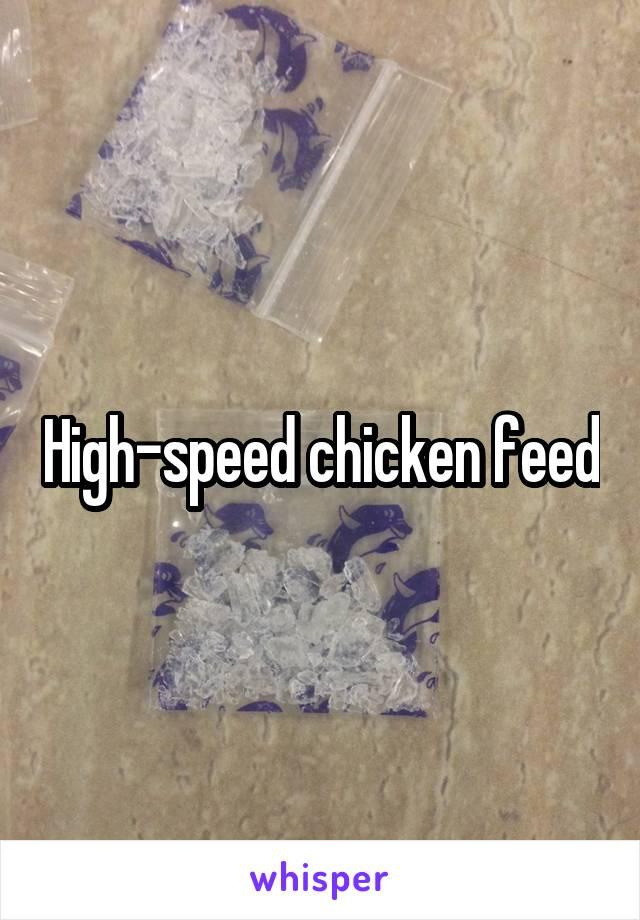 High-speed chicken feed