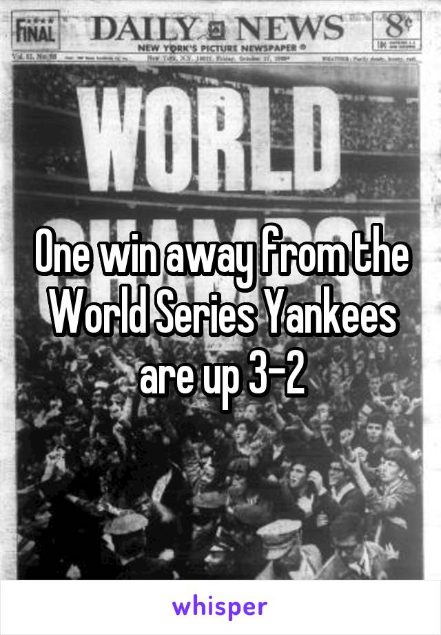 One win away from the World Series Yankees are up 3-2